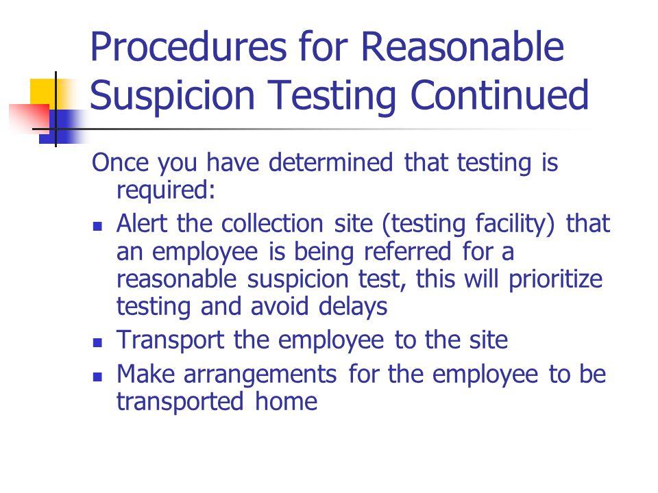 Procedures for Reasonable Suspicion Testing Continued