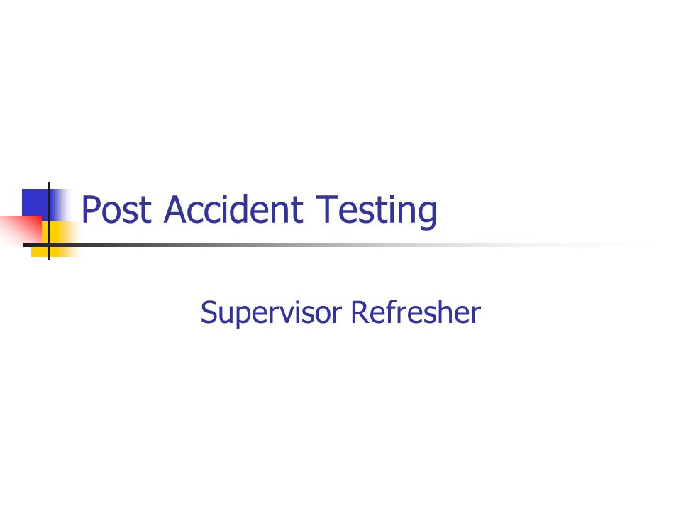 Post Accident Testing Supervisor Refresher