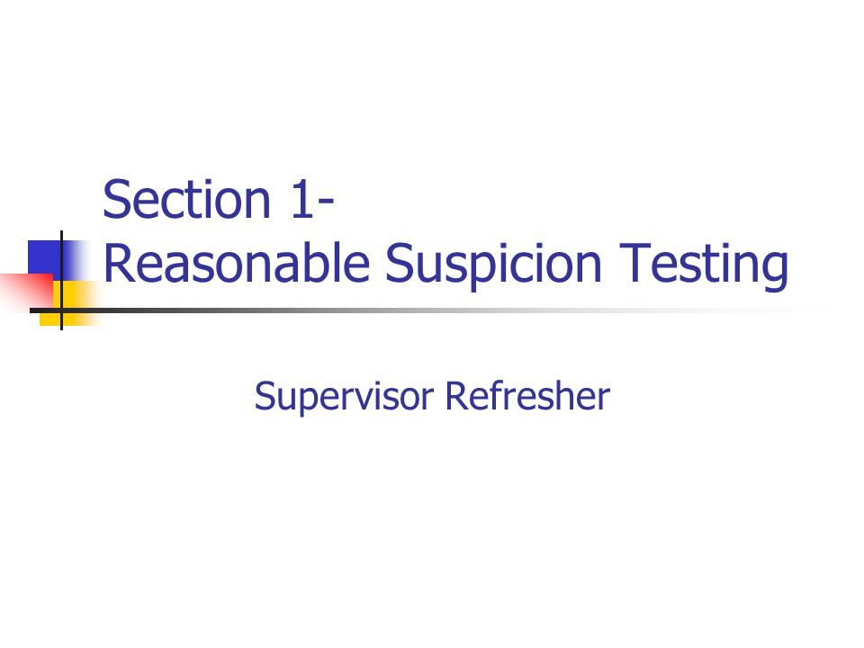 Section 1- Reasonable Suspicion Testing