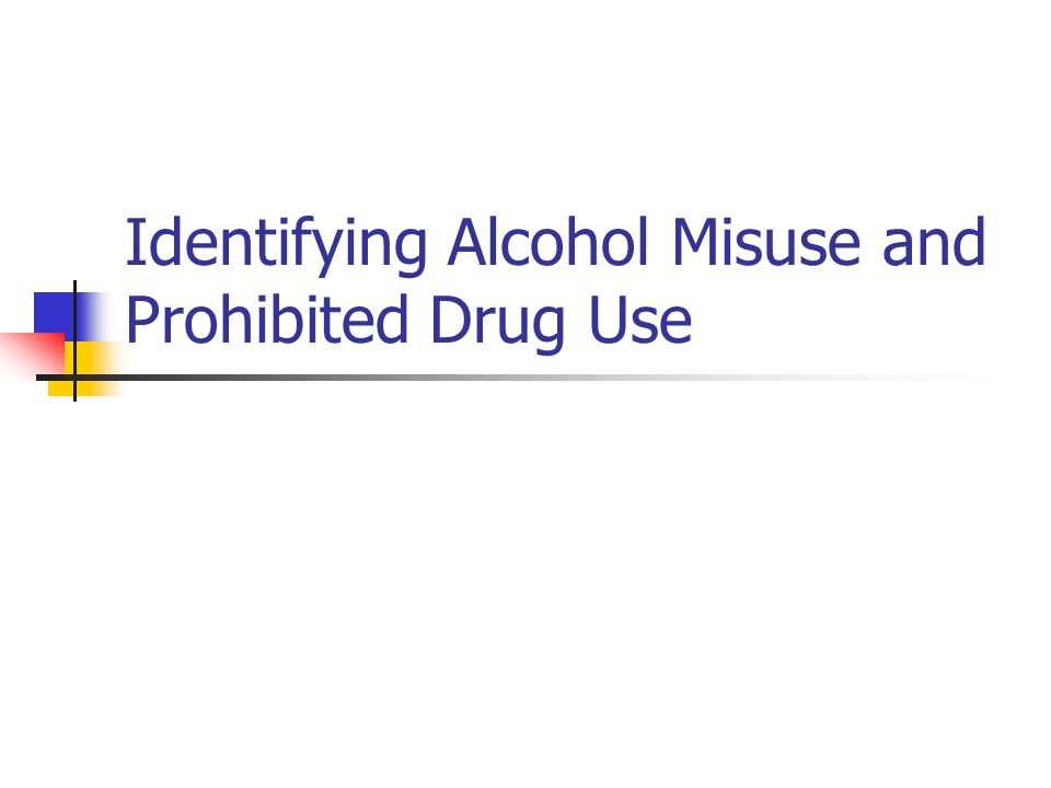 Identifying Alcohol Misuse and Prohibited Drug Use