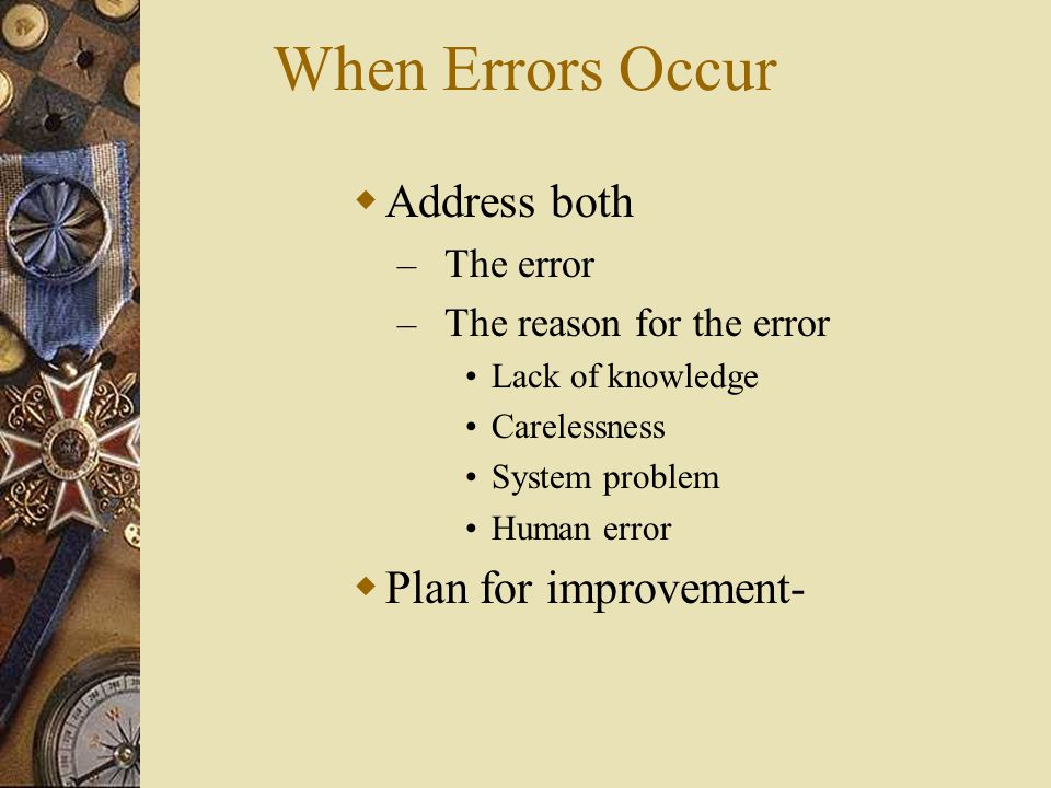 When Errors Occur Address both Plan for improvement- The error