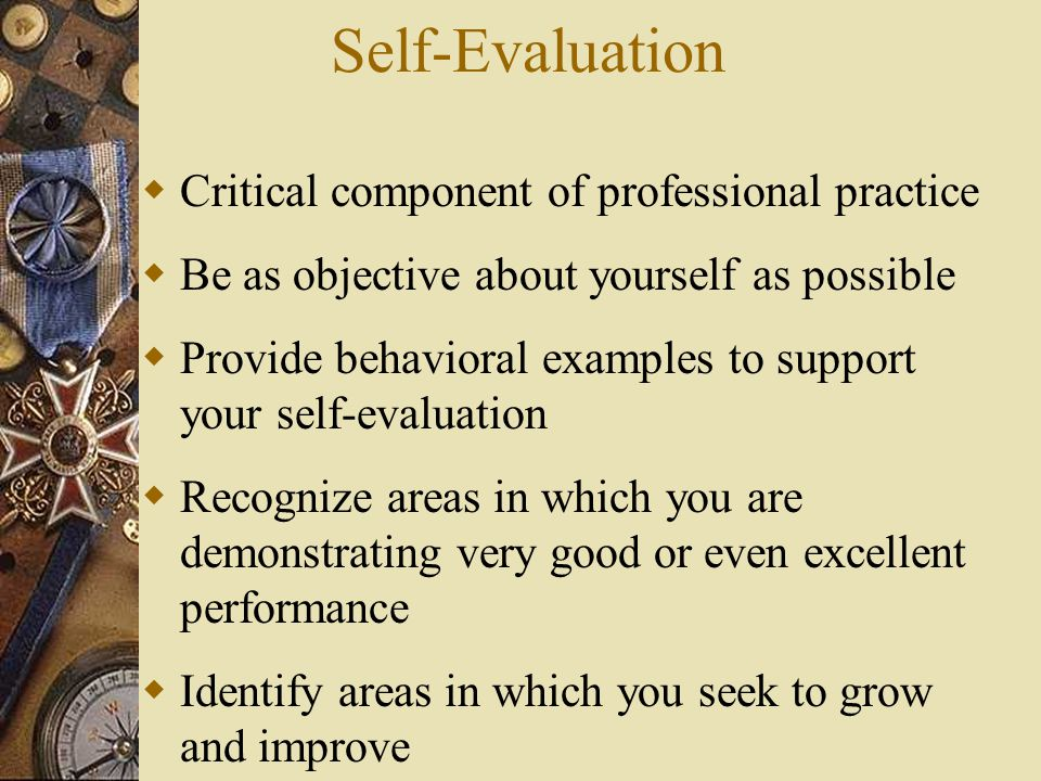 Self-Evaluation Critical component of professional practice