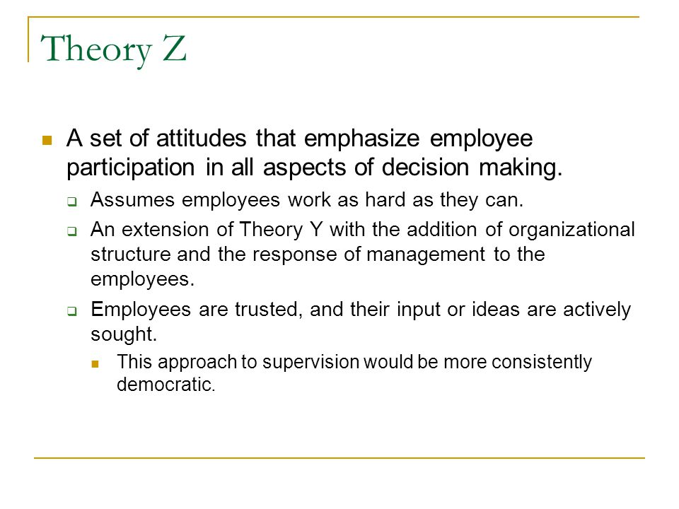 Theory Z A set of attitudes that emphasize employee participation in all aspects of decision making.