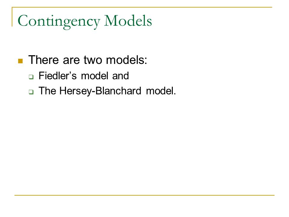 Contingency Models There are two models: Fiedler's model and