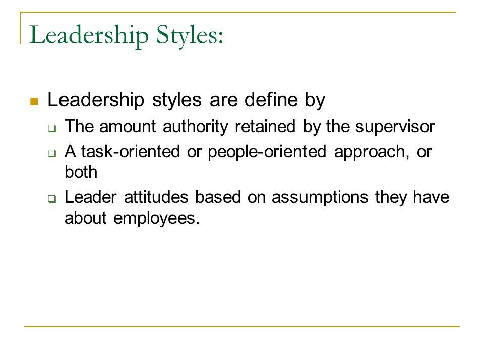 Leadership Styles: Leadership styles are define by