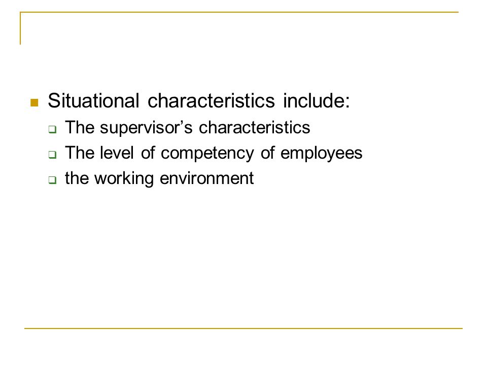 Situational characteristics include: