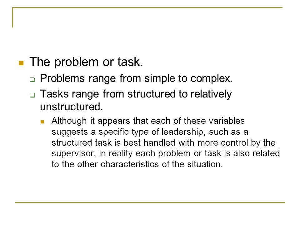The problem or task. Problems range from simple to complex.