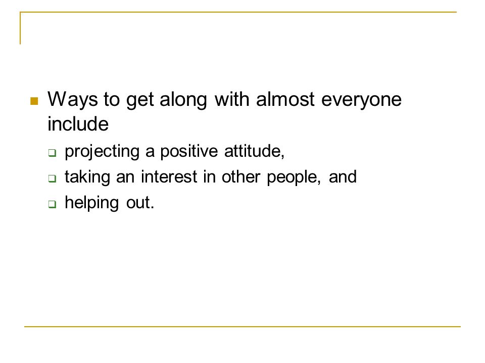 Ways to get along with almost everyone include
