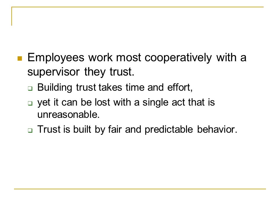 Employees work most cooperatively with a supervisor they trust.
