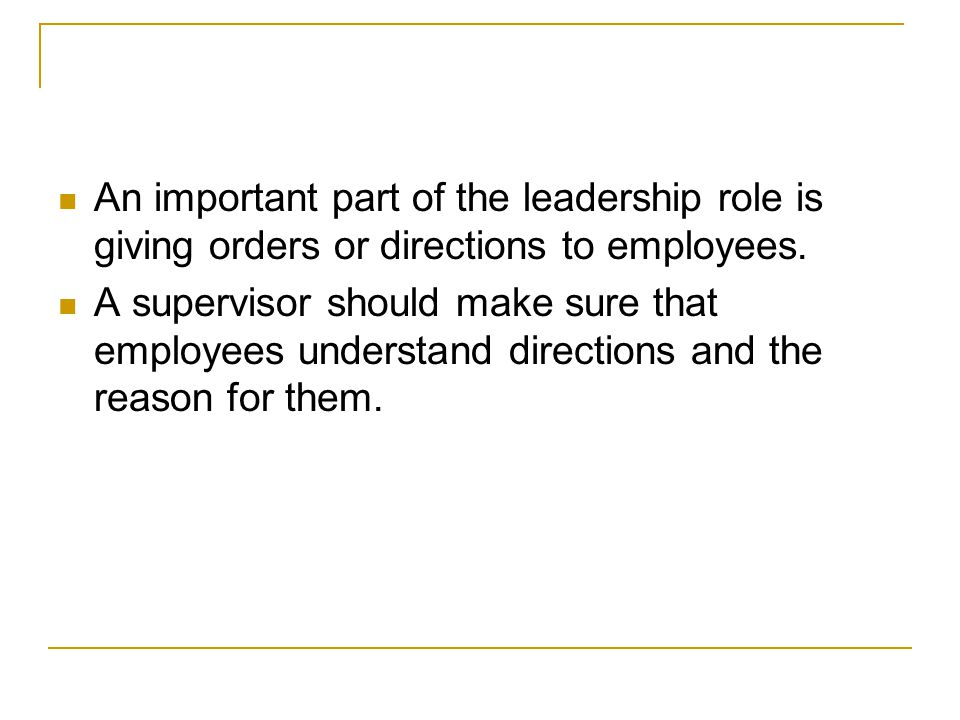 An important part of the leadership role is giving orders or directions to employees.