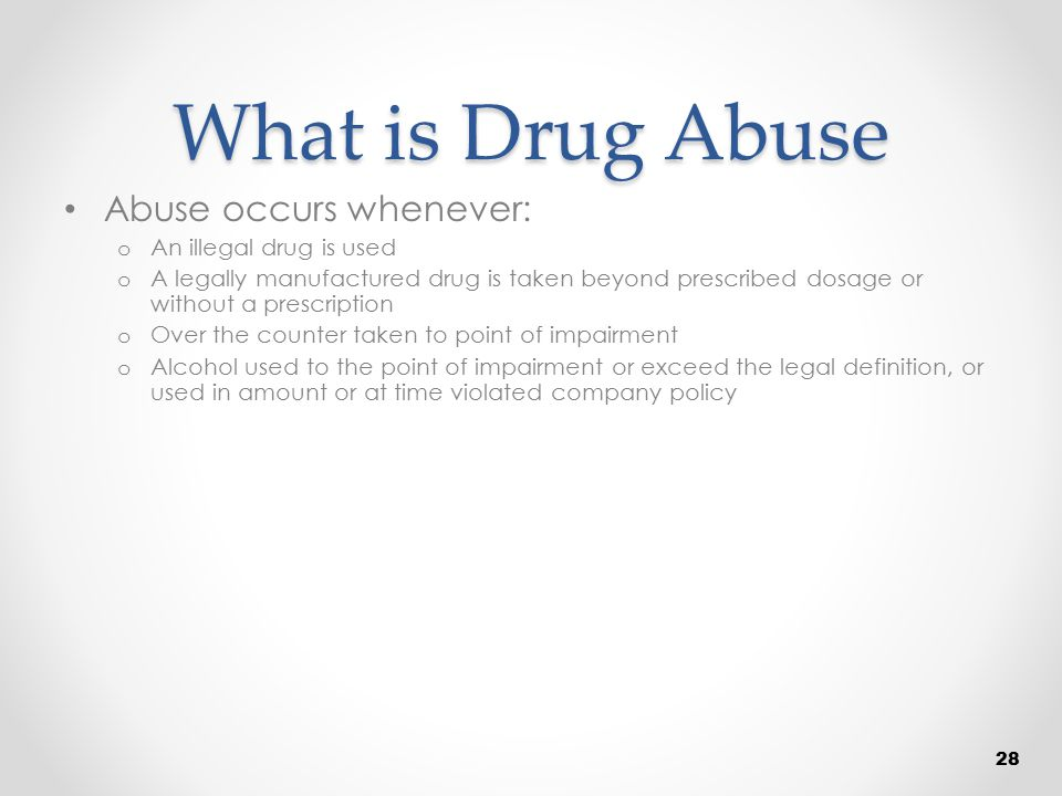 What is Drug Abuse Abuse occurs whenever: An illegal drug is used