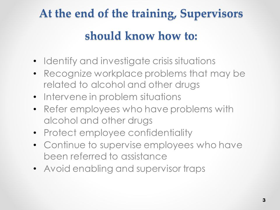 At the end of the training, Supervisors should know how to: