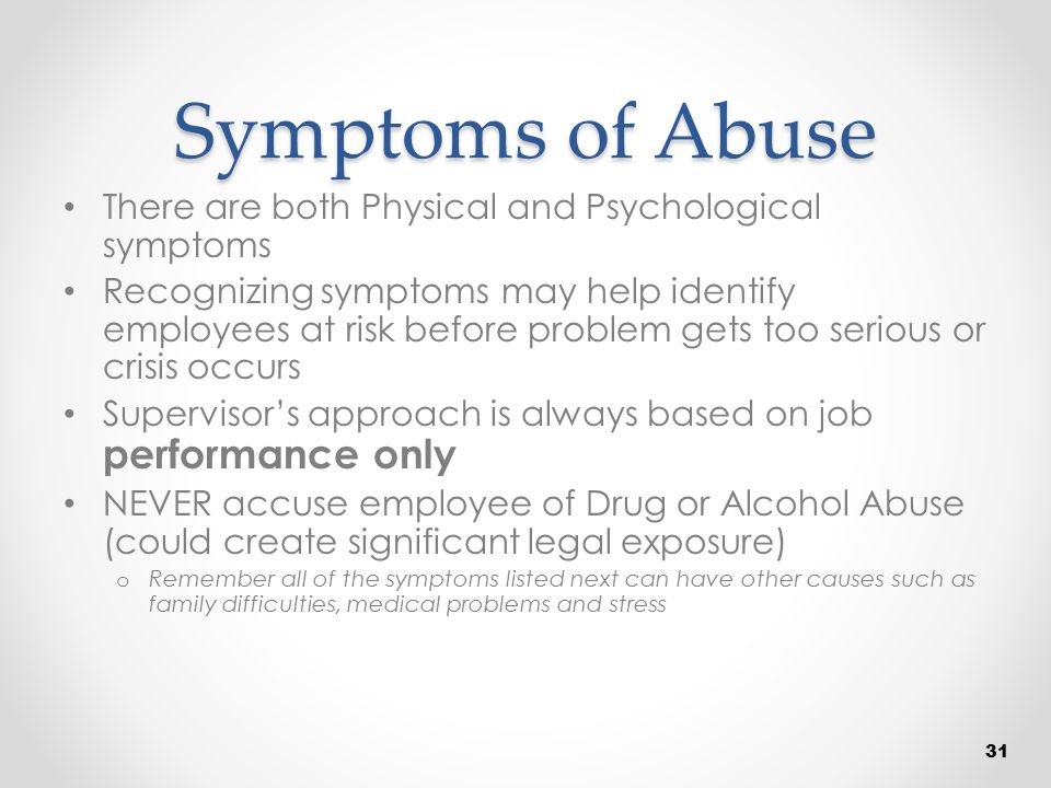 Symptoms of Abuse There are both Physical and Psychological symptoms