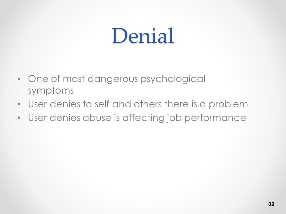 Denial One of most dangerous psychological symptoms