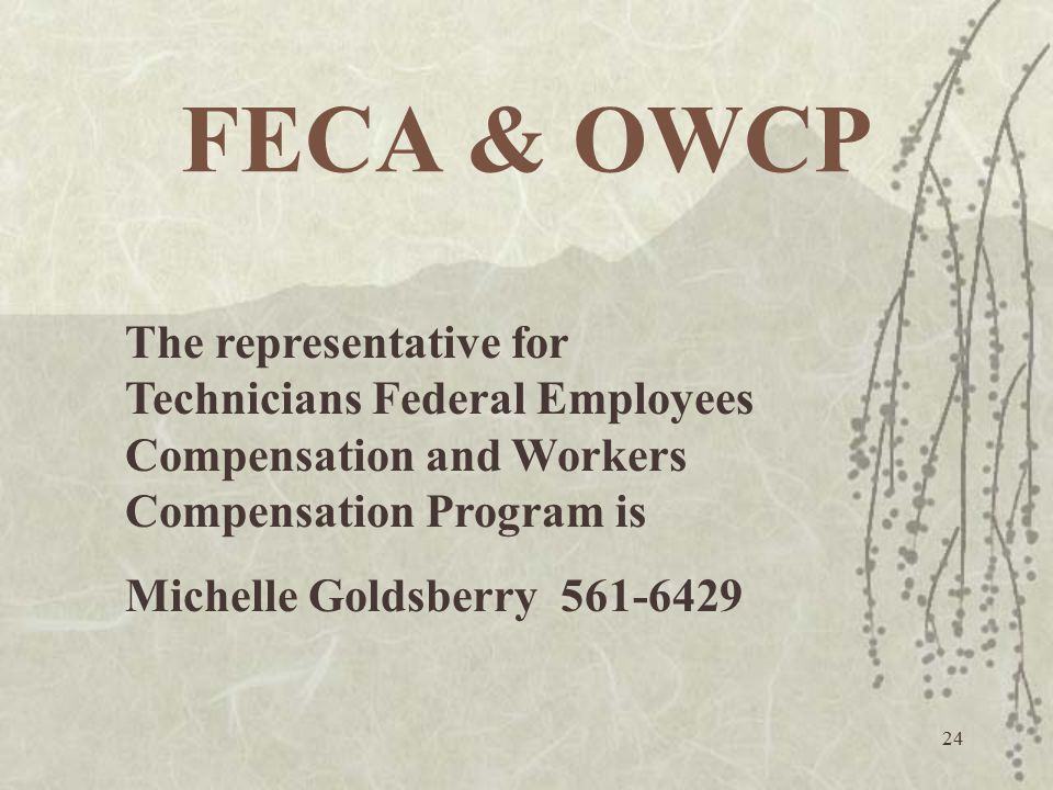 FECA & OWCP The representative for Technicians Federal Employees Compensation and Workers Compensation Program is.