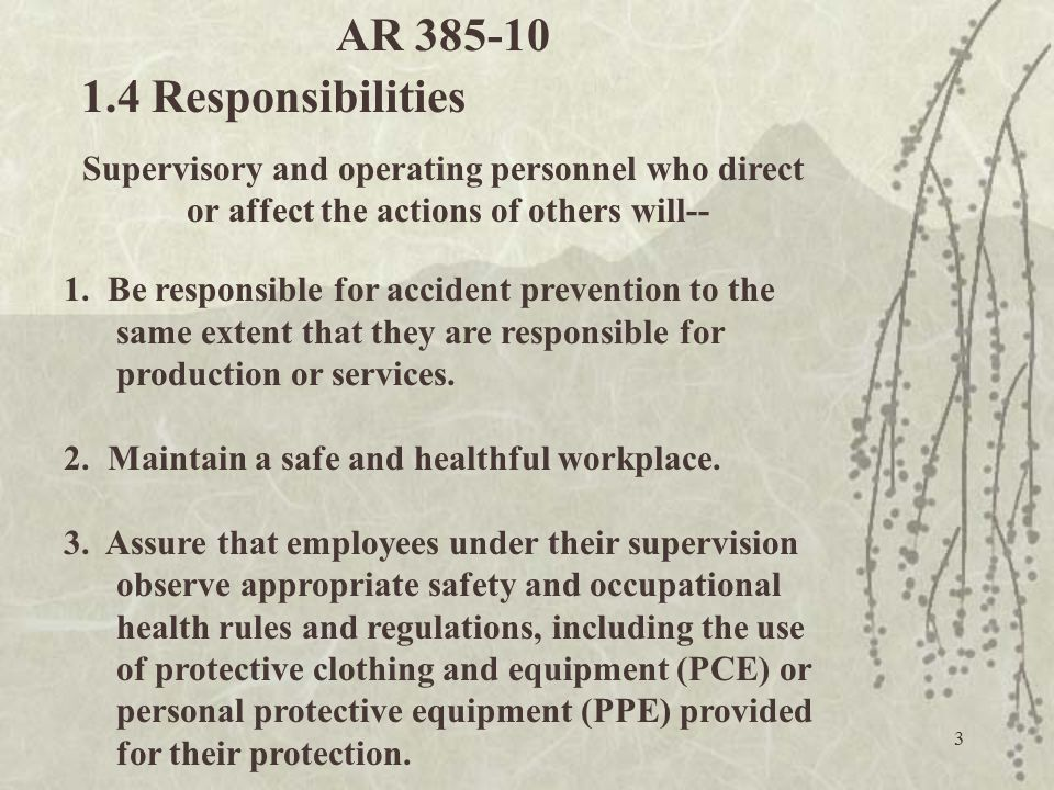 AR 385-10 1.4 Responsibilities. Supervisory and operating personnel who direct. or affect the actions of others will--