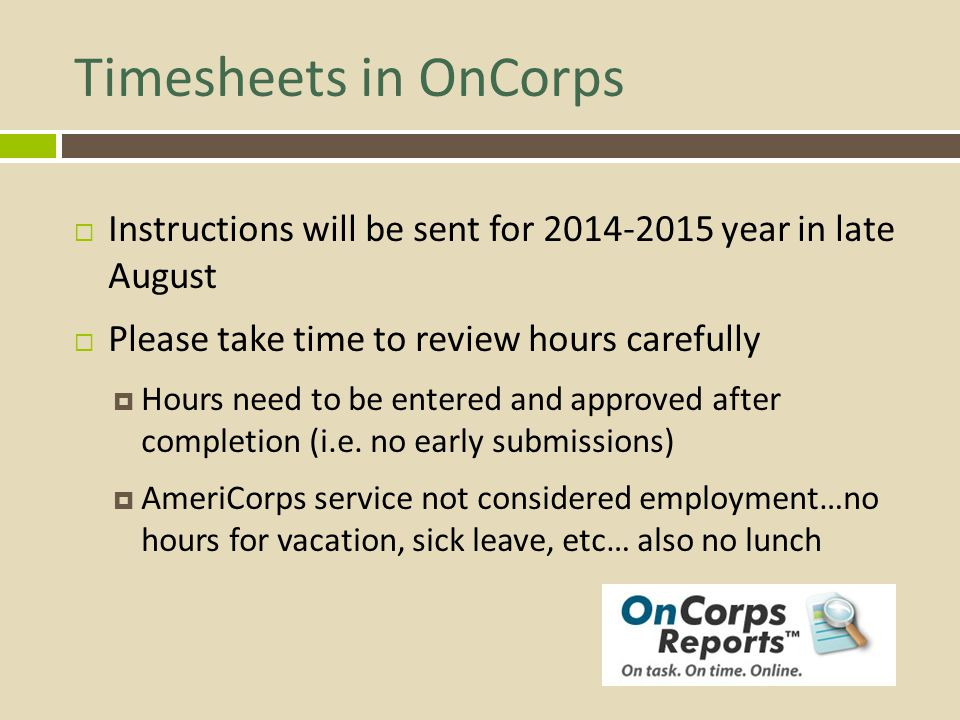 Timesheets in OnCorps Instructions will be sent for 2014-2015 year in late August. Please take time to review hours carefully.