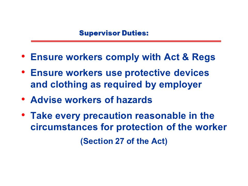 Ensure workers comply with Act & Regs