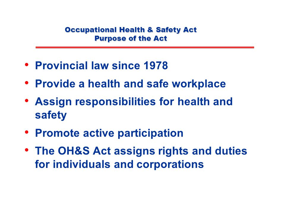 Occupational Health & Safety Act Purpose of the Act