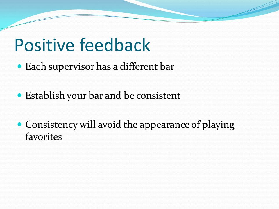 Positive feedback Each supervisor has a different bar