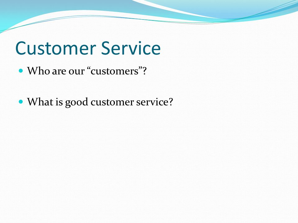 Customer Service Who are our customers
