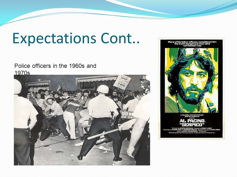 Expectations Cont.. Police officers in the 1960s and 1970s