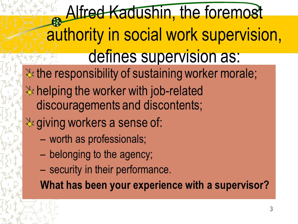 Alfred Kadushin, the foremost authority in social work supervision, defines supervision as: