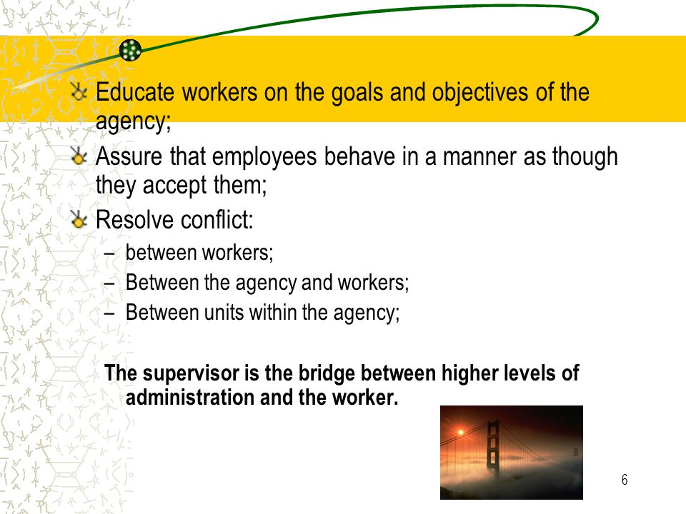 Educate workers on the goals and objectives of the agency;
