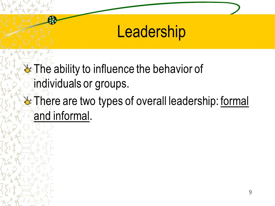 Leadership The ability to influence the behavior of individuals or groups.