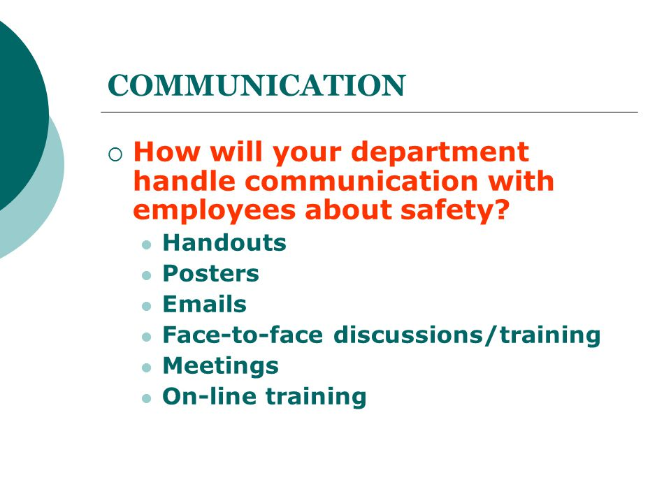 COMMUNICATION How will your department handle communication with employees about safety Handouts.