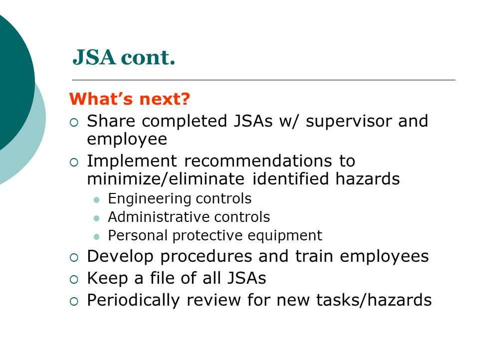 JSA cont. What's next Share completed JSAs w/ supervisor and employee