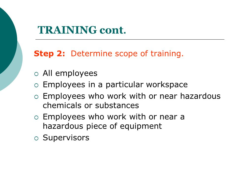 TRAINING cont. Step 2: Determine scope of training. All employees