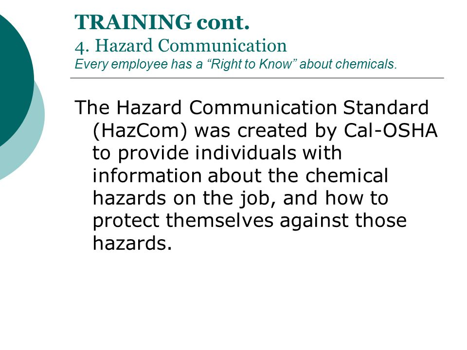 TRAINING cont. 4. Hazard Communication Every employee has a Right to Know about chemicals.