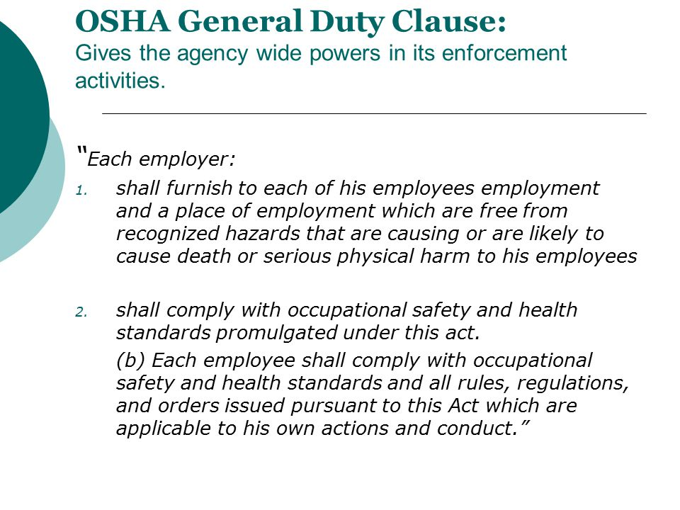 OSHA General Duty Clause: Gives the agency wide powers in its enforcement activities.