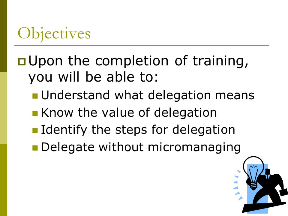 Objectives Upon the completion of training, you will be able to:
