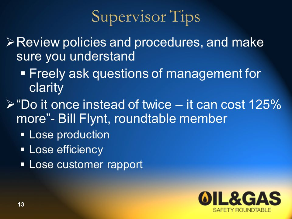 Supervisor Tips Review policies and procedures, and make sure you understand. Freely ask questions of management for clarity.