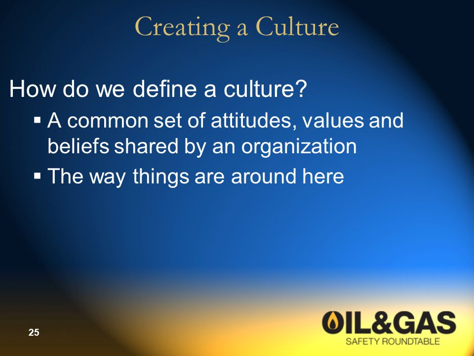 Creating a Culture How do we define a culture