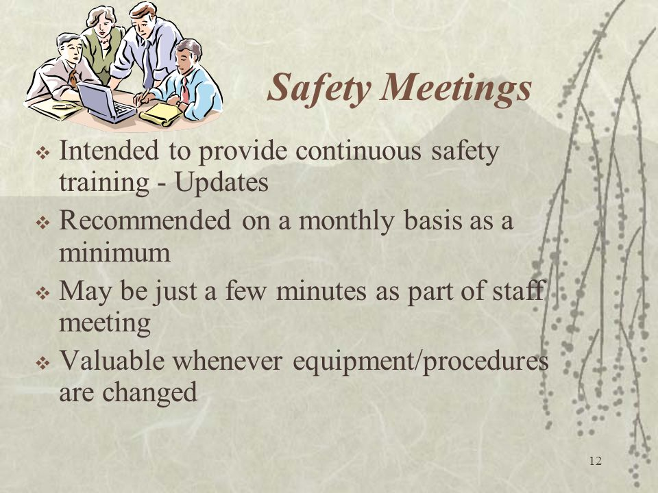 Safety Meetings Intended to provide continuous safety training - Updates. Recommended on a monthly basis as a minimum.