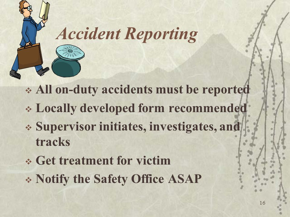 Accident Reporting All on-duty accidents must be reported