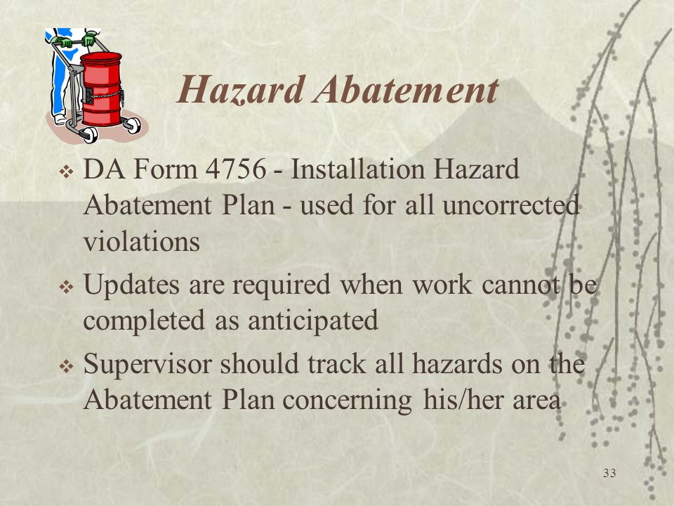 Hazard Abatement DA Form 4756 - Installation Hazard Abatement Plan - used for all uncorrected violations.