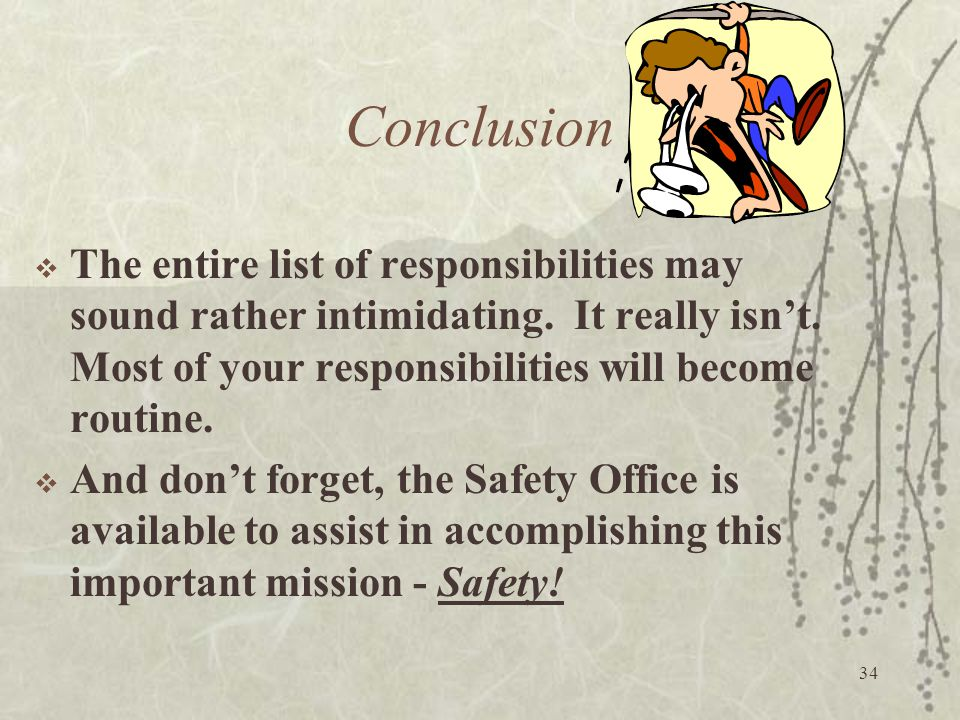 Conclusion The entire list of responsibilities may sound rather intimidating. It really isn't. Most of your responsibilities will become routine.