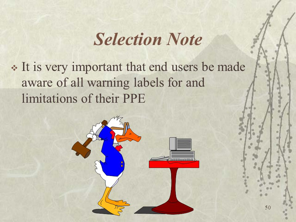 Selection Note It is very important that end users be made aware of all warning labels for and limitations of their PPE.