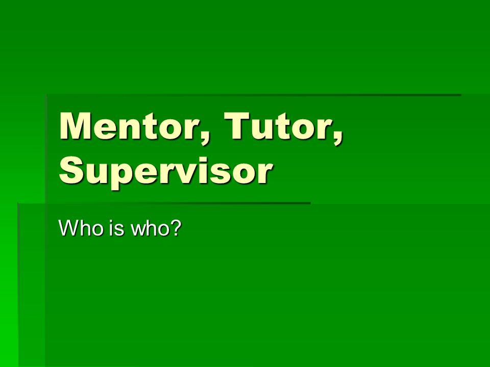 Mentor, Tutor, Supervisor