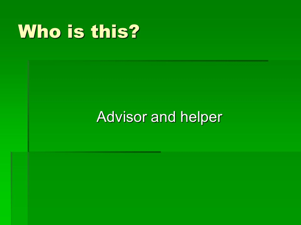 Who is this Advisor and helper