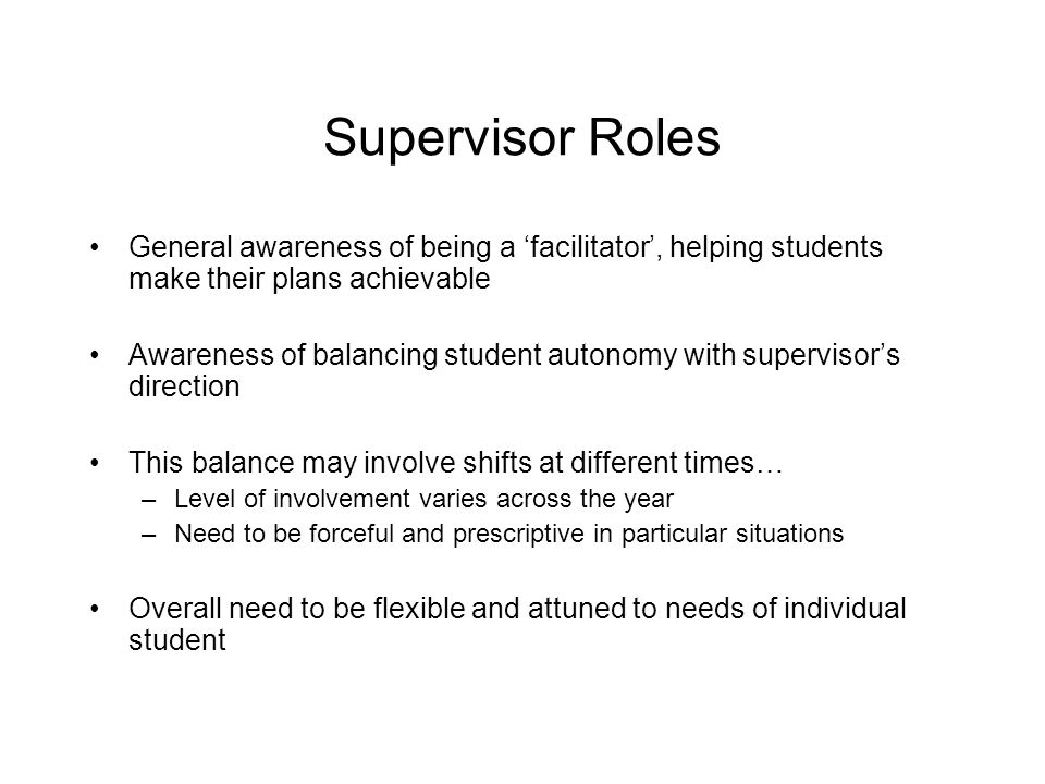 Supervisor Roles General awareness of being a 'facilitator', helping students make their plans achievable.