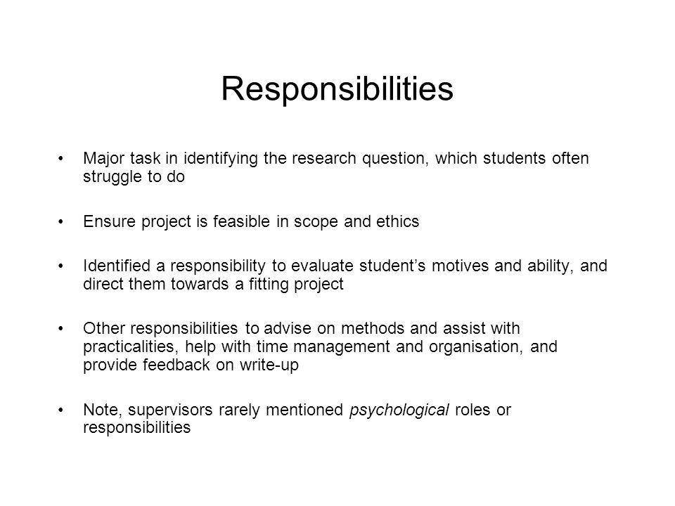 Responsibilities Major task in identifying the research question, which students often struggle to do.