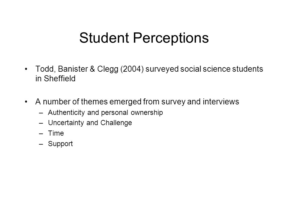 Student Perceptions Todd, Banister & Clegg (2004) surveyed social science students in Sheffield.