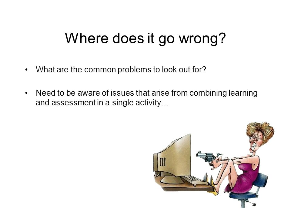 Where does it go wrong What are the common problems to look out for