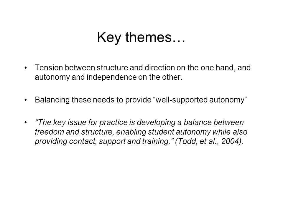 Key themes… Tension between structure and direction on the one hand, and autonomy and independence on the other.
