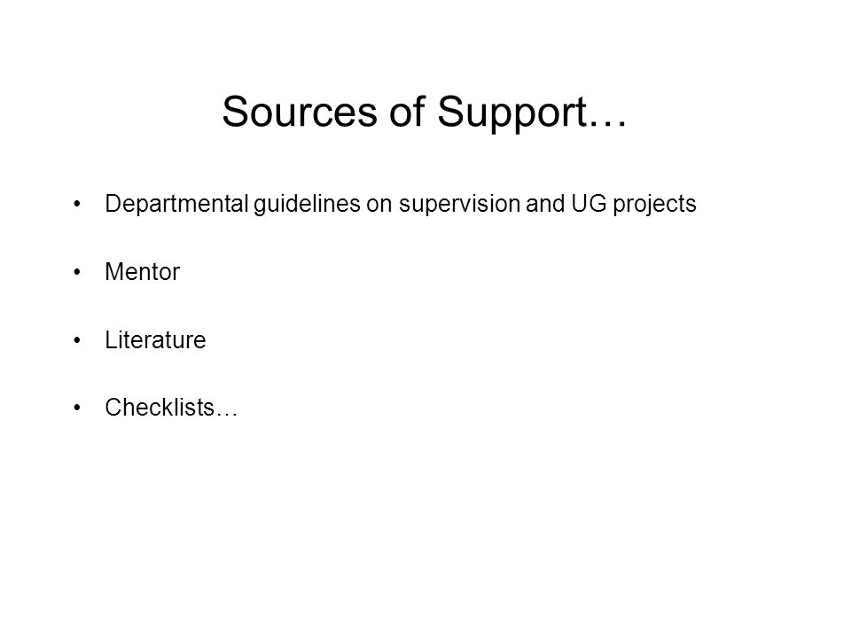 Sources of Support… Departmental guidelines on supervision and UG projects.